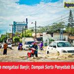 Cara mengatasi Banjir, Dampak Bajir Serta Penyebab Banjir